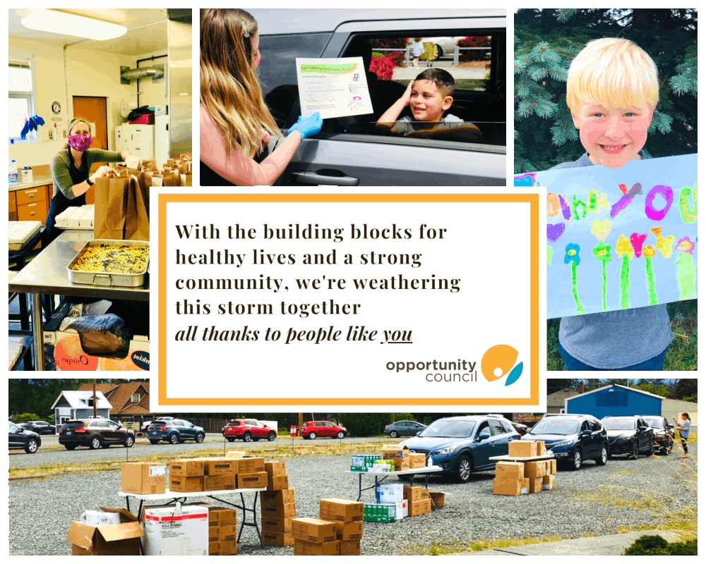 In the center of the image in a white box text reads: With the building blocks for healthy lives and a strong community, we're weathering this storm together all thanks to people like you. Opportunity Council. Around the text are images in the community preparing and distributing food.