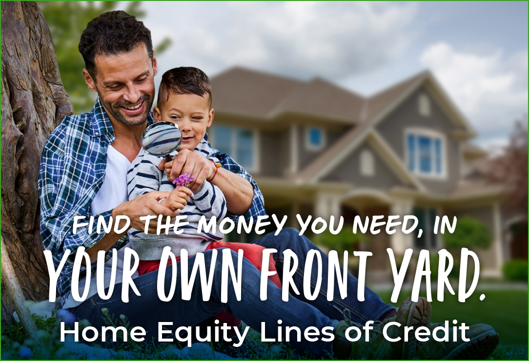 Find the money you need in your own front yard. Home equity lines of credit