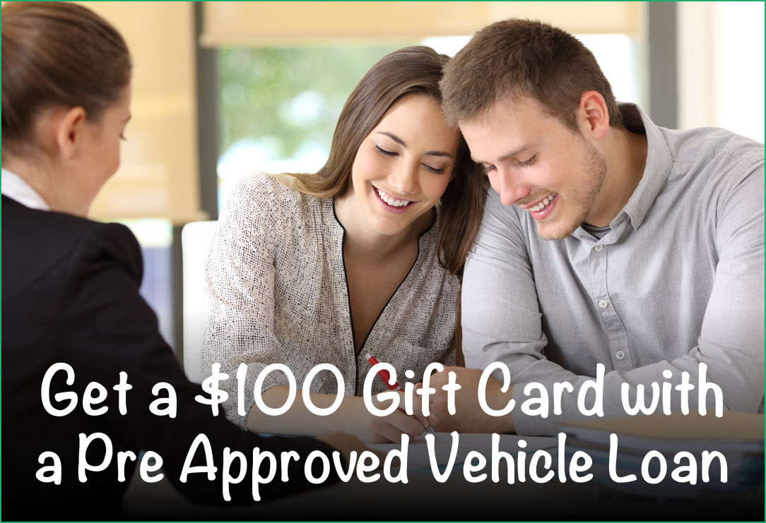 Get a $100 Gift Card with a Pre Approved Vehicle Loan
