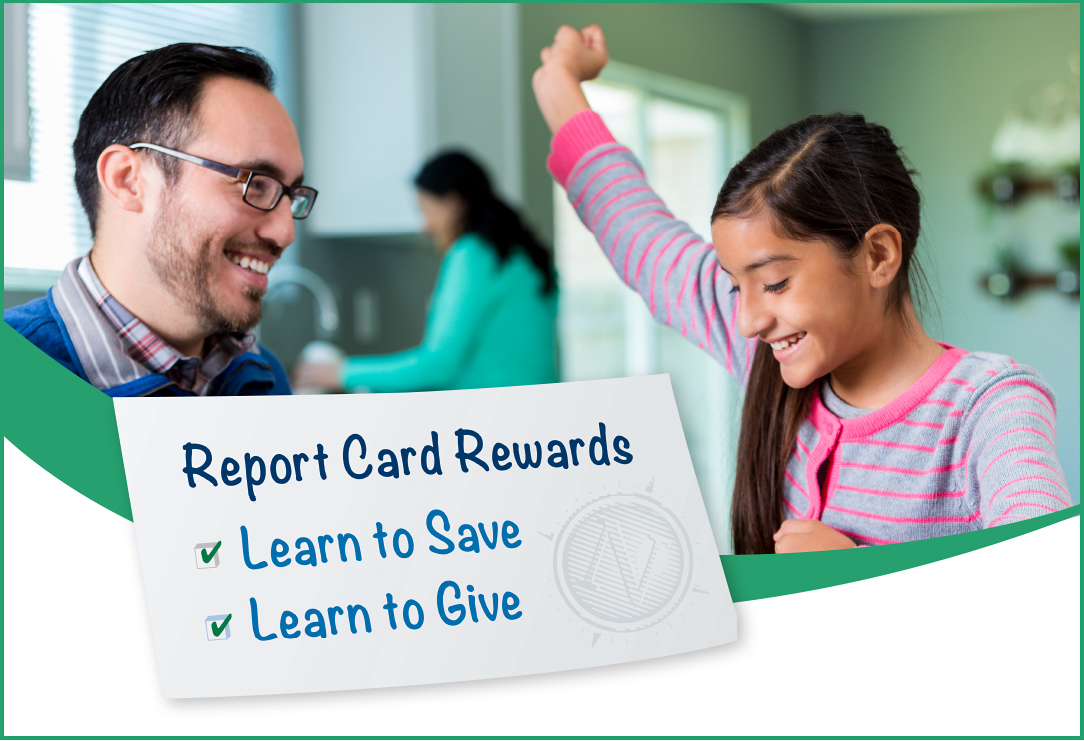 Report Card Rewards. Learn to Save. Learn to Give.